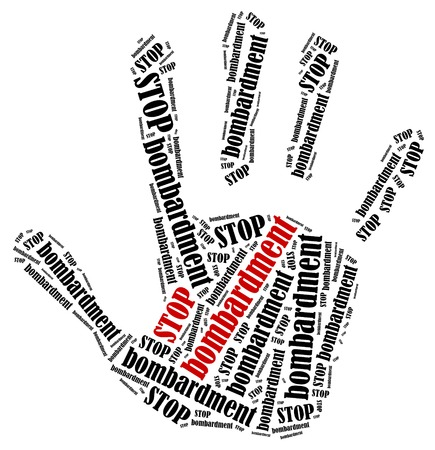 bombardment: Stop bombardment. Word cloud illustration in shape of hand print showing protest.