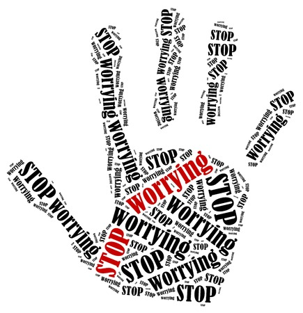 worrying: Stop worrying. Word cloud illustration in shape of hand print showing protest.