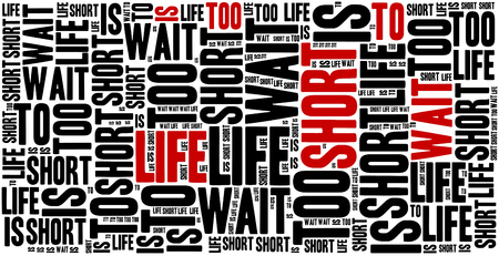 sentence: Life is too short to wait. Motivational sentence. Inspirational phrase concept.