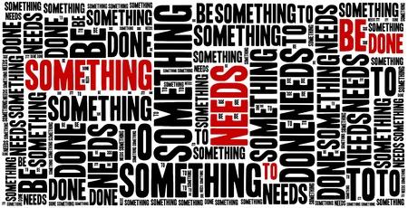 sentence: Something needs to be done. Motivational sentence. Inspirational phrase concept. Stock Photo