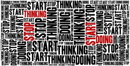 sentence: Stop thinking, start doing. Motivational sentence. Inspirational phrase concept.