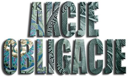 bonds: Akcje obligacje. Inscription stands: stocks, bonds. Type of securities. Polish paper money or banknotes texture.