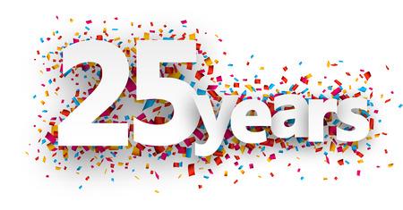 twenty five: Twenty five years paper sign over confetti. Vector holiday illustration.