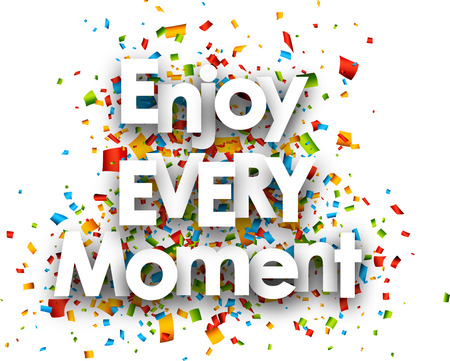 moment: Enjoy every moment paper card with confetti. Vector illustration.