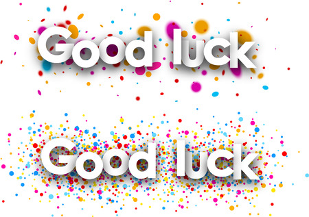buena suerte: Good luck paper banners with color drops. Vector illustration.