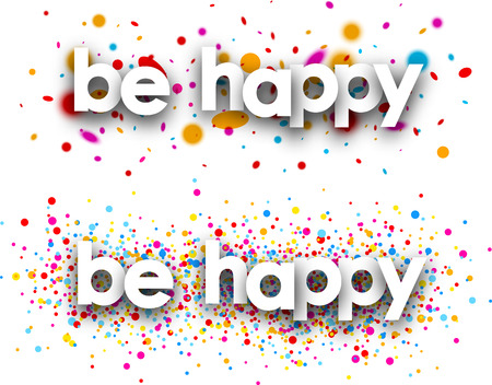 be happy: Be happy paper banners with color drops. Vector illustration.