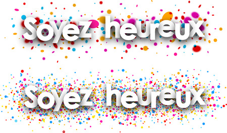 be: Be happy paper banners with color drops, French. Vector illustration. Illustration