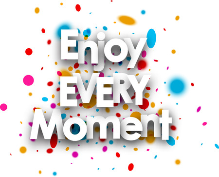 Enjoy every moment paper card with color drops. Vector illustration.