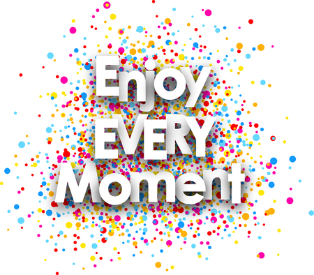 every: Enjoy every moment paper poster with color drops. Vector illustration. Illustration