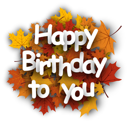 fete: Happy birthday to you background with maple leaves. Vector illustration.