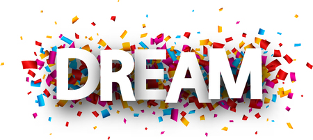 Dream card with colorful paper confetti. Vector background.