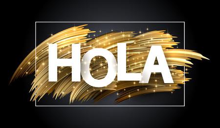 Hello shiny poster with golden brush stroke design, Spanish. Vector background.  Illustration