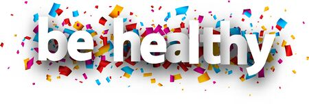 Small letters be healthy sign over confetti background.