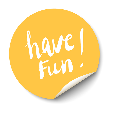 have: Vector orange circle sticker with curled corner and have fun text inside.