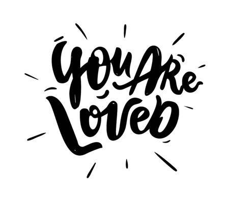 You are loved - hand drawn text. Trendy hand lettering. Calligraphy isolated quote in black ink.