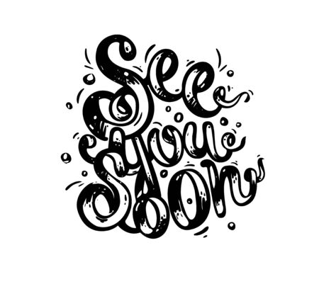 See you soon - hand drawn text. Trendy hand lettering. Calligraphy isolated quote in black ink.