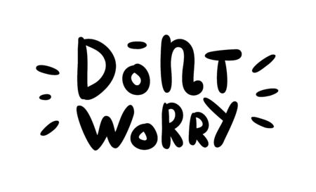 Dont worry - hand drawn lettering inscription.