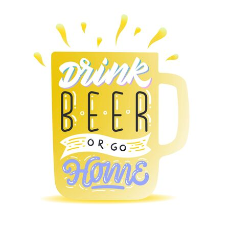 Drink beer or go home. Hand lettering. T-shirt or poster design with an illustration of drinking beer.