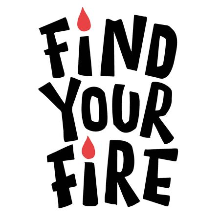 Find your fire. Vector hand lettering. Ilustrace