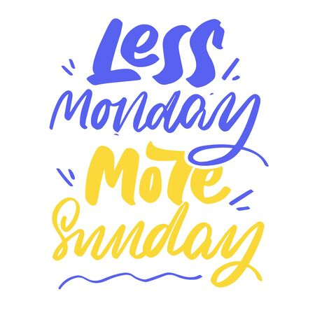 Less monday, more sunday. Vector hand lettering.