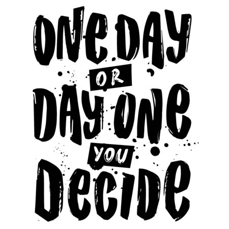 One day or day one you decide. Vector hand letteringcruel