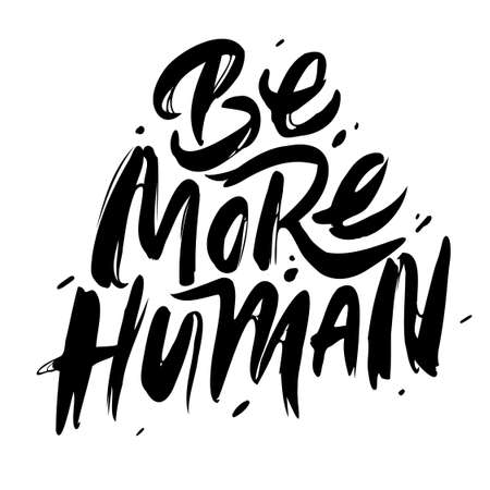 Be more human. Hand drawn poster with quote lettering. Inspirational and motivational print for T-shirts and postcards, posters, etc. Ilustrace