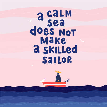 A calm sea does not make a skilled sailor. Hand drawn poster with quote lettering. Inspirational and motivational print for T-shirts and postcards, posters, etc.