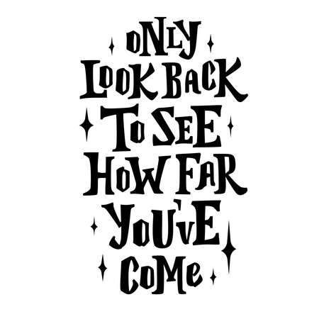 Only look back to see how far you ve come. Hand drawn poster with quote lettering. Inspirational and motivational print for T-shirts and postcards, posters, etc.