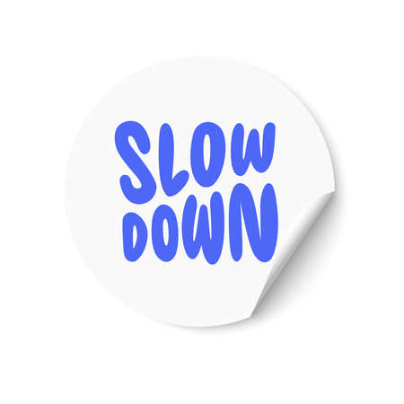 White sticker with Slow Down text. Hand lettering. Design for greeting cards, invitations, banners, gifts, prints and posters