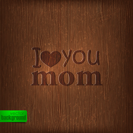 wood: I love you mom  Abstract holiday illustration with wood background  Mothers day concept