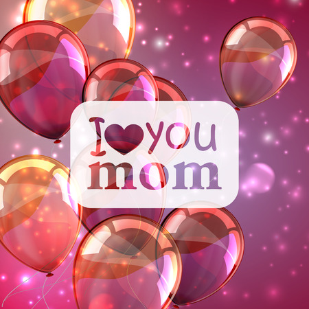 i love you: I love you mom  Abstract holiday background with sparkles and colorful balloons  Mothers day concept  Illustration