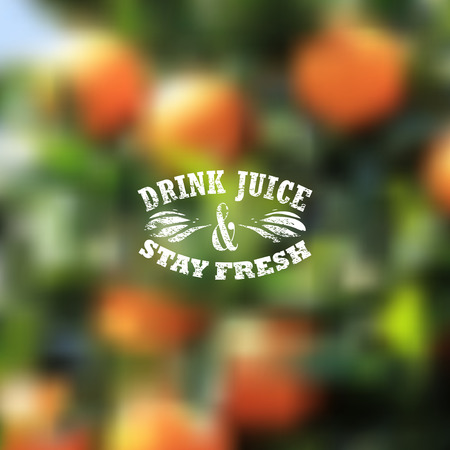 grove: Quote typographical label on blurred background of orange grove, vector design   Drink juice and stay fresh