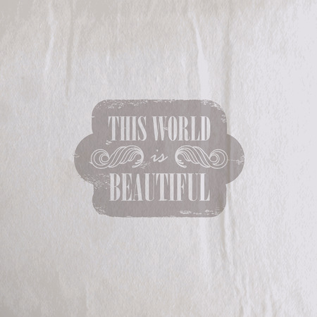 cite: Quote typographical label on old vintage wrinkled paper texture, vector design   This World is beautiful