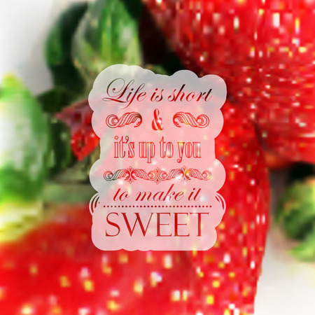 cite: Quote typographical label on realistic blurred background of ripe strawberries, vector design   Life is short and its up to you to make it sweet   Illustration