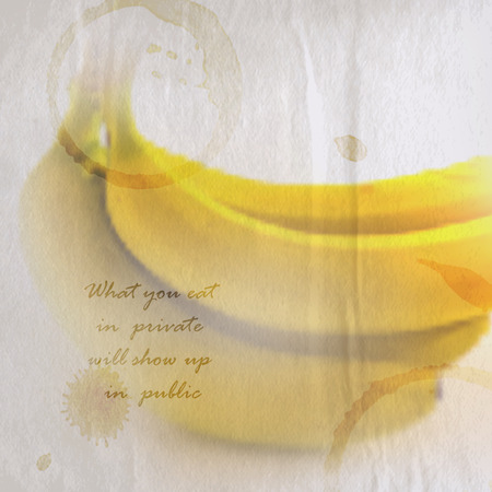 cite: Quote on wrinkled vintage paper background of bunch of bananas with coffee spots, vector design   What you eat in private will show up in public