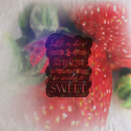 cite: Quote typographical label on vintage wrinkled and faded paper background of ripe strawberries, vector design   Life is short and its up to you to make it sweet