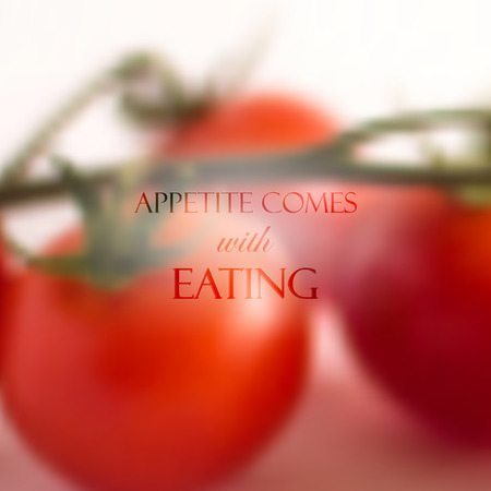 cite:  Quote on realistic food background of bunch of red tomatoes, vector design   Appetite comes with eating   Illustration