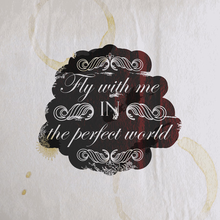 cite: Quote typographical label on old vintage wrinkled paper texture, vector design. Fly with me in the perfect world . Illustration