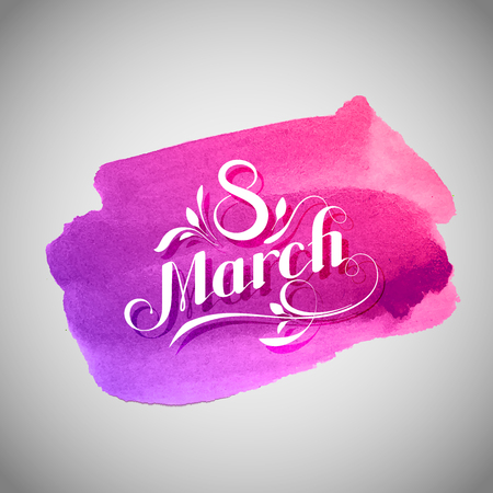 8 March. International Women Day. Vector Illustration Of  Holiday Lettering And Watercolor Stain.