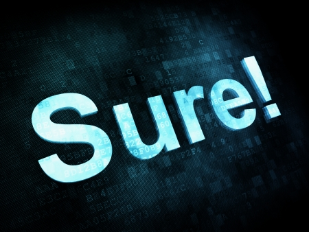 sure: Life style concept: pixelated words Sure on digital screen, 3d render Stock Photo