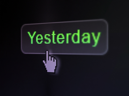 Time concept  pixelated words Yesterday on button whis cursor on digital computer screen background, selected focus 3d render