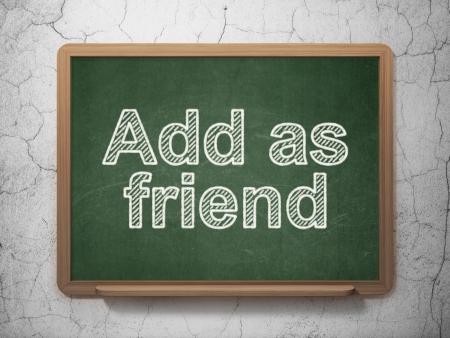add as friend: Social network concept: text Add as Friend on Green chalkboard on grunge wall background, 3d render