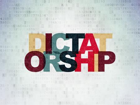 dictatorship: Political concept: Painted multicolor text Dictatorship on Digital Paper background