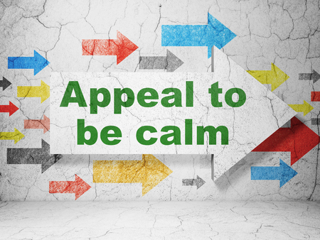 appeal: Political concept:  arrow with Appeal To Be Calm on grunge textured concrete wall background