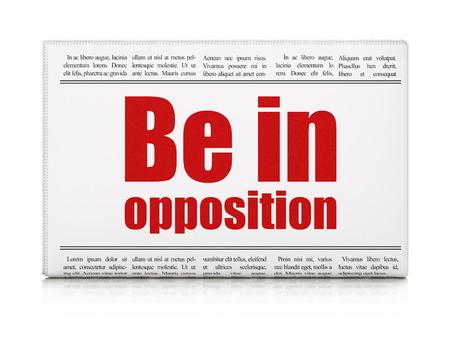 opposition: Politics concept: newspaper headline Be in Opposition on White background, 3d render