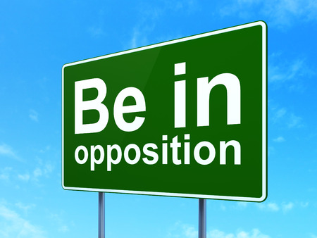 opposition: Political concept: Be in Opposition on green road highway sign, clear blue sky background, 3D rendering