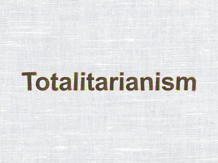 totalitarianism: Political concept: CMYK Totalitarianism on linen fabric texture background