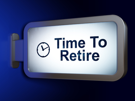 retire: Timeline concept: Time To Retire and Clock on advertising billboard background, 3D rendering