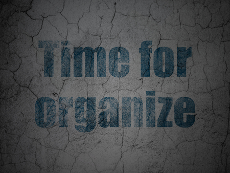 Time concept: Blue Time For Organize on grunge textured concrete wall background