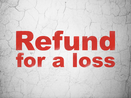 Insurance concept: Red Refund For A Loss on textured concrete wall background
